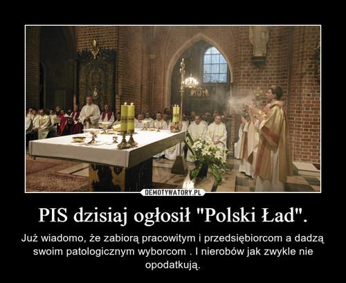 """PIS dzisiaj ogłosił """"Polski Ład""""."""